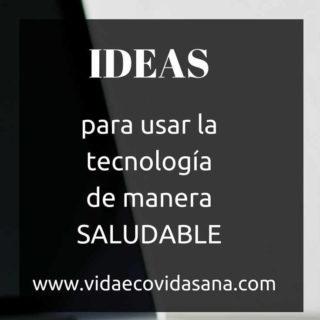 IDEAS para usar la tecnología de manera saludable
