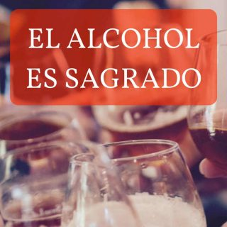 el-alcohol-es-sagrado-pinterest (1)